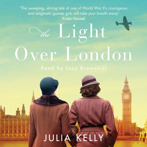 The Light Over London by Julia Kelly, read by Lucy Brownhill