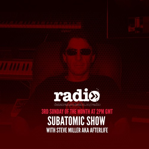 Subatomic Radio Show with Steve Miller AKA Afterlife - December