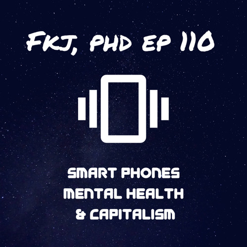 EP 110: Smart phones, mental health, & capitalism