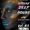 Deep House & Elegant Vibes • The King Of African Deep House • ByThe King B Vol #3