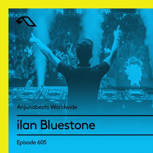 Anjunabeats Worldwide 605 with ilan Bluestone