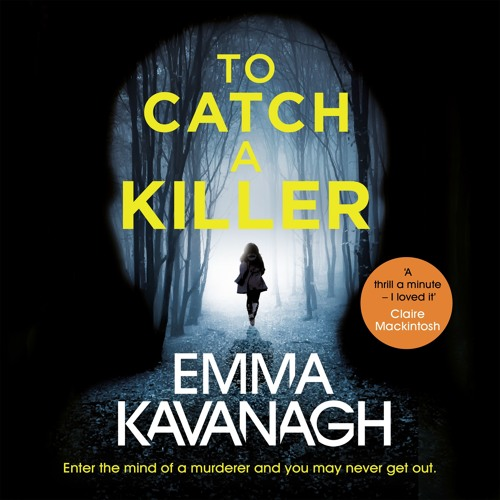 To Catch a Killer by Emma Kavanagh, read by Genevieve Swallow
