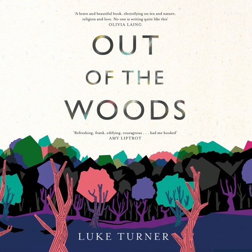 Out of the Woods, written and read by Luke Turner
