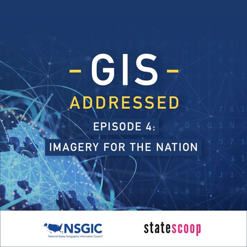 GIS Addressed — Episode 4: Imagery for the Nation