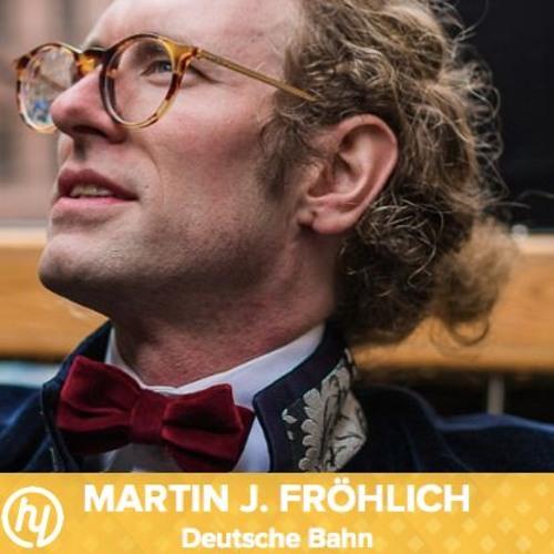 #17 Martin Fröhlich von der Deutschen Bahn: Was macht man als Head of New Horizons?