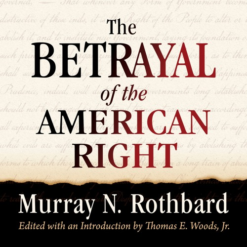 The Betrayal of the American Right | Murray N. Rothbard