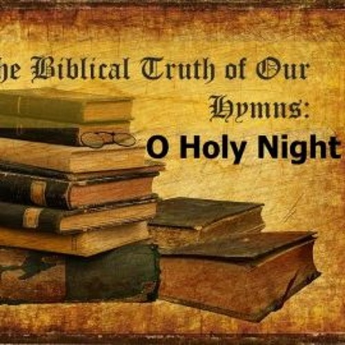 The Biblical Truth Of Our Hymns. O Holy Night