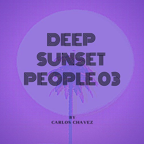 DEEP SUNSET PEOPLE 03 mixed by Carlos Chavez
