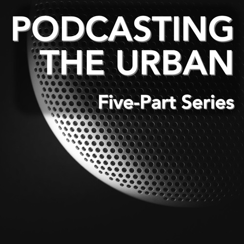 31. Podcasting the Urban