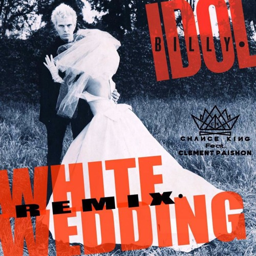 Billy Idol White Wedding Chance King Bootleg Feat Clement Paishon By Chance King