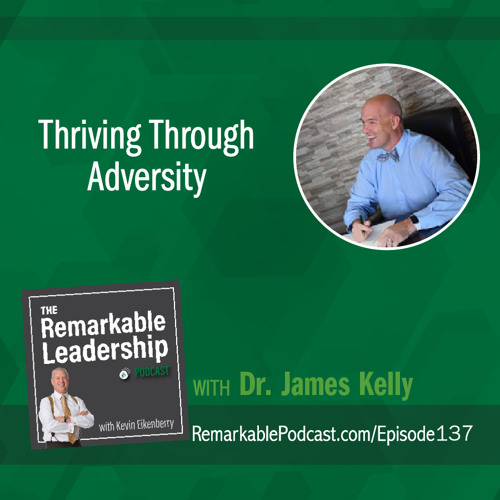 Thriving Through Adversity with Dr. James Kelley