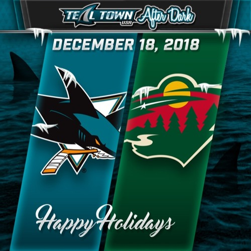 Teal Town USA After Dark (Postgame) - Sharks @ Wild - 12-18-2018