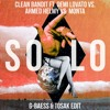 Clean Bandit Ft. Demi Lovato X Ahmed Helmy X Monta - Solo (G-Baess & TOSAK Edit)