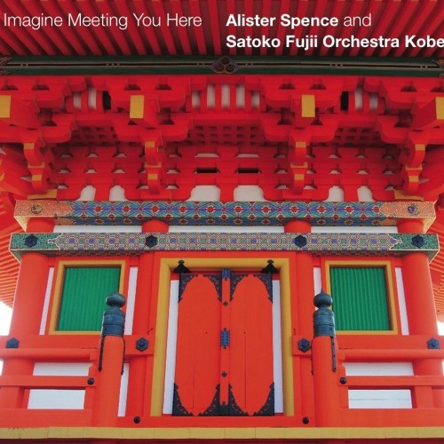 Imagine Meeting You Here 1 (Imagine) - Alister Spence/Satoko Fujii