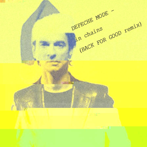 Depeche Mode - In Chains (BACK FOR GOOD remix) -FREE DOWNLOAD-