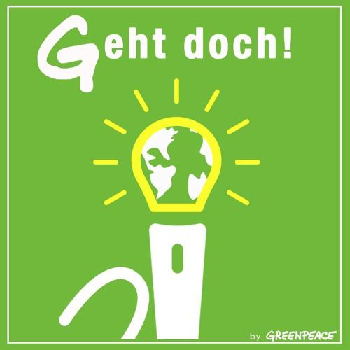 Geht doch! Gute Ideen für eine bessere Welt - Der Greenpeace-Podcast