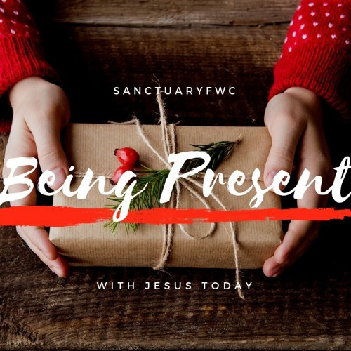 Being Present Series: Jesus was Present
