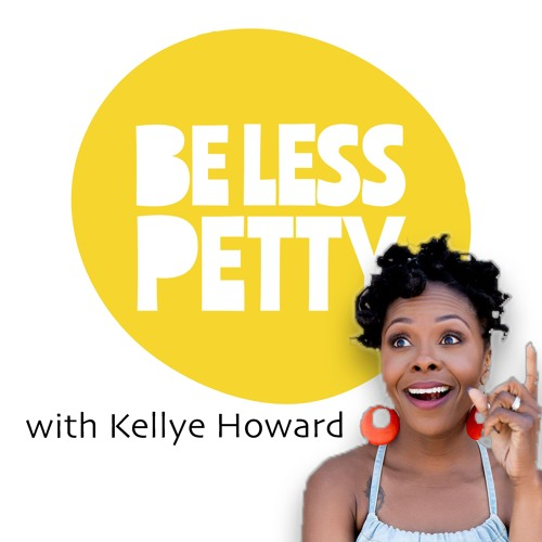 Be less Petty EP7: UP CLOSE & POLYAMOROUS