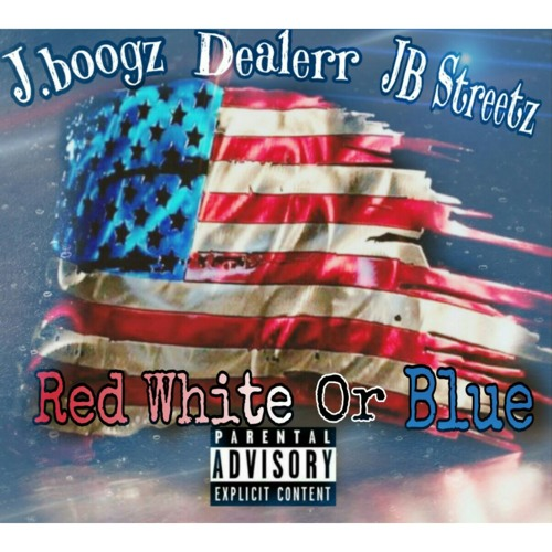 Red White Or Blue - J.BoogZ Feat. Dealerr And JB STREETZ(produced By Da Hood)