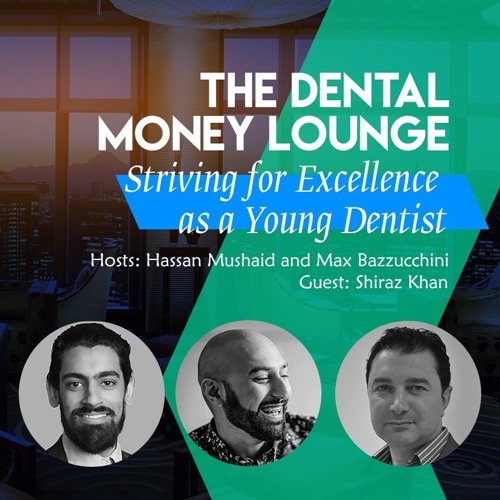 Episode 11: The Dental Money Lounge, Striving for Excellence as a Young Dentist, featuring Shiraz Khan