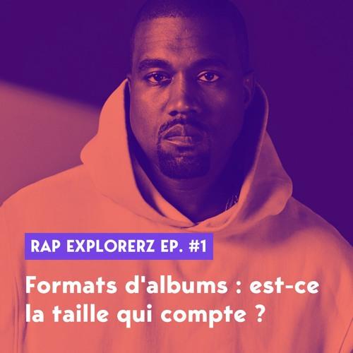 Rap Explorerz Ep. 1 - Formats d'albums : est-ce la taille qui compte ?