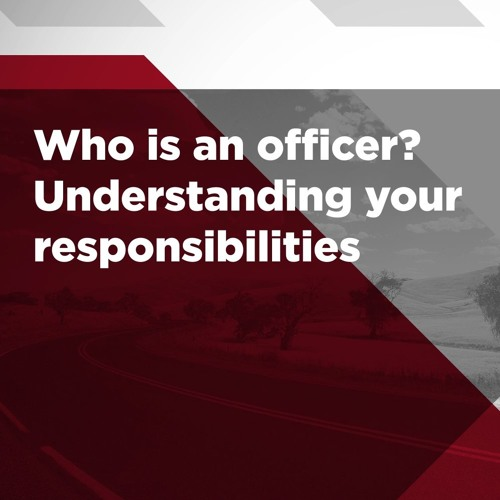 Who is an officer? Understanding your responsibilities