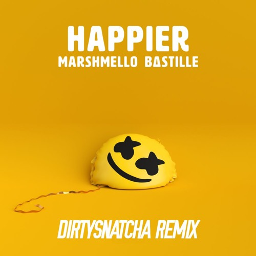Marshmello Ft. Bastille - Happier (DirtySnatcha Remix)