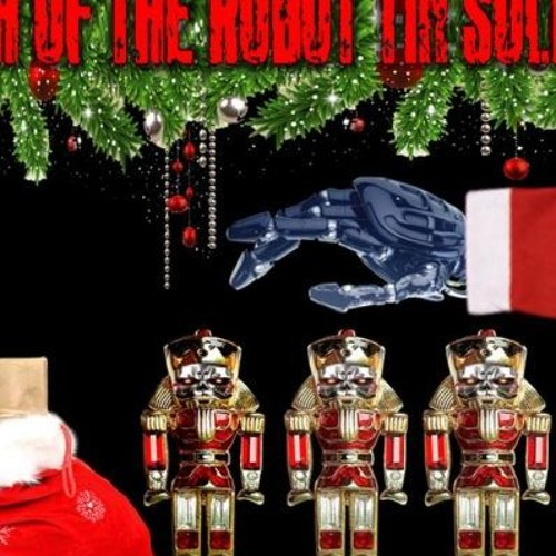 'MARCH OF THE ROBOT TIN SOLDIERS' – December 19, 2018