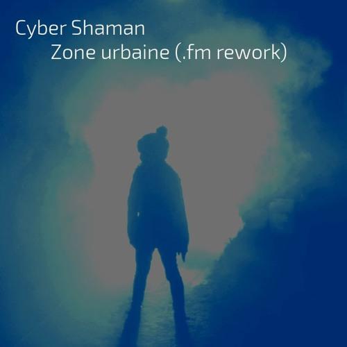 Cyber Shaman - Zone Urbaine (.fm rework)