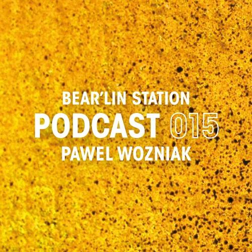 Bear'lin Station Podcast 015 | Pawel Wozniak