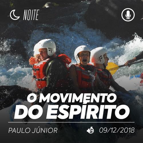 O Movimento do Espírito - Paulo Junior - 09/12/2018 (Noite)