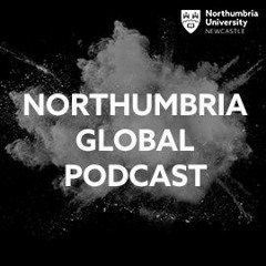 Northumbria Global Podcast - Episode 4