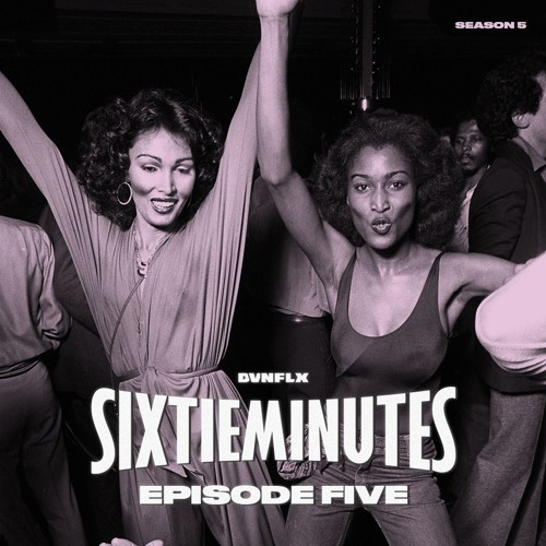 SIXTIE MINUTES w/ DVNFLX · S05 Episode 005