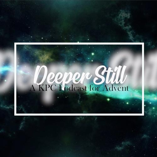 Deeper Still: Advent Week Four