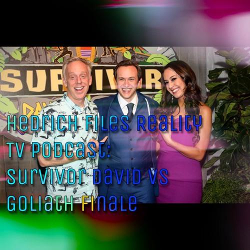Hedrich Files Reality TV Podcast: Survivor David vs Goliath FINALE