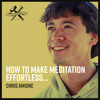 How to Make Meditation Effortless… with Chris Aimone