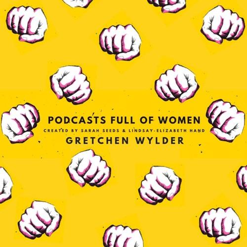 Podcasts Full of Women - Episode 7 - Gretchen Wylder