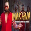 MAKHNA By Yo Yo Honey Singh & Neha Kakkar | Latest Punjabi Song 2018