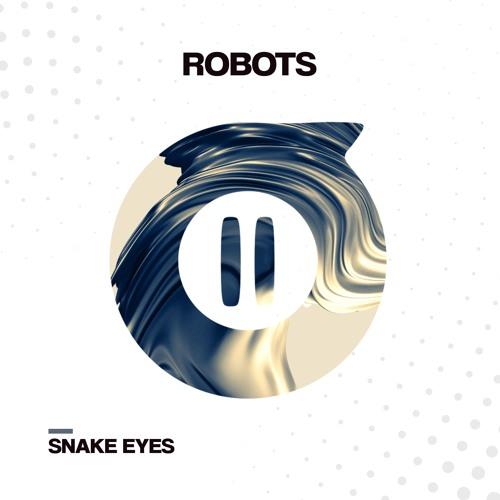 Snake Eyes - Robots (Original Mix)