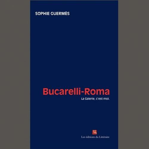 """Sophie Guermès, """"Bucarelli-Roma"""", éd. du Littéraire"""