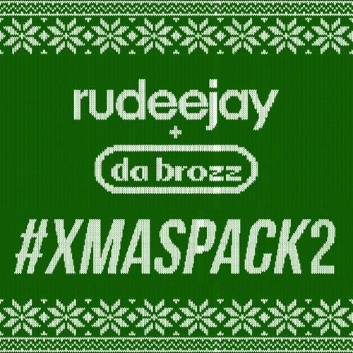 Rudeejay & Da Brozz #XMASPACK2 (SUPPORTED BY DIPLO, NERVO, ROBIN SCHULZ, TUJAMO, LAIDBACK LUKE, GTA)