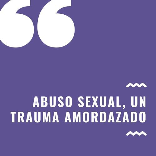 Abuso sexual, un trauma amordazado