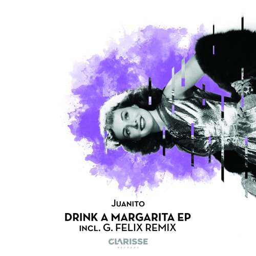 Juanito - Drink a Margarita (G. Felix Remix) [Clarisse Records CR074]