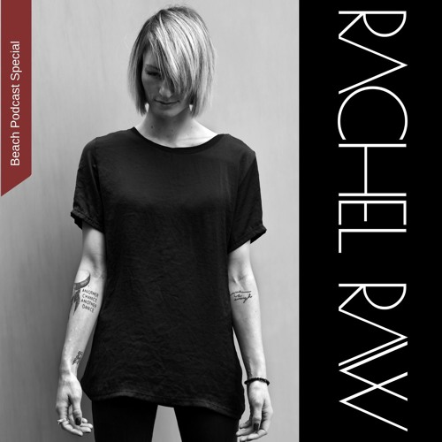 Beach Podcast Special  Guest Mix by Rachel Raw