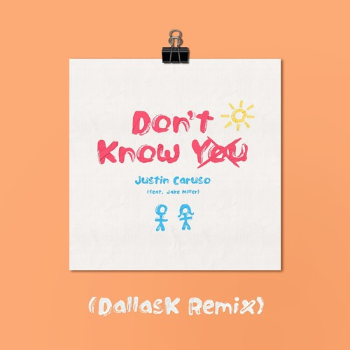 Justin Caruso - Don't Know You (feat. Jake Miller) [DallasK Remix]