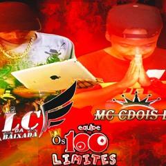 DJ LC DA BAIXADA MEDLEY MC CDOIS DO JD = MTG TROPA DOS 100 LIMITE
