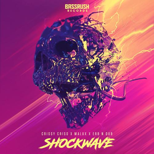 Crissy Criss, Malux, & Erb n Dub - Shockwave [Bassrush Records]