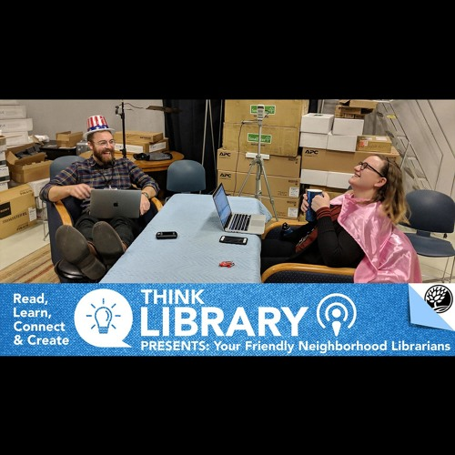 Think Library Presents: Your Friendly Neighborhood Librarians Episode 5
