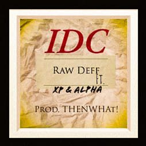 "Raw Deff - ""IDC"" (Feat. XP & Alpha) [Prod. THEN WHAt]"