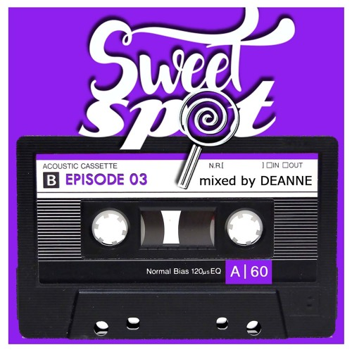 Sweet Spot Radio: Ep. 03 mixed by Deanne